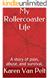 My Rollercoaster Life: A story of pain, abuse, and survival.