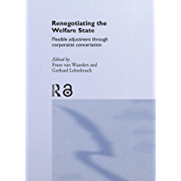 Renegotiating the Welfare State: Flexible Adjustment through Corporatist Concertation (Routledge Studies in the Political Economy of the Welfare State Book 2)