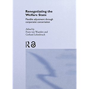 Renegotiating the Welfare State: Flexible Adjustment through Corporatist Concertation (Routledge Studies in the…