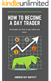 How To Become a Day Trader : Strategies on how to get what you want. A day trade start guide for a successful day trader…
