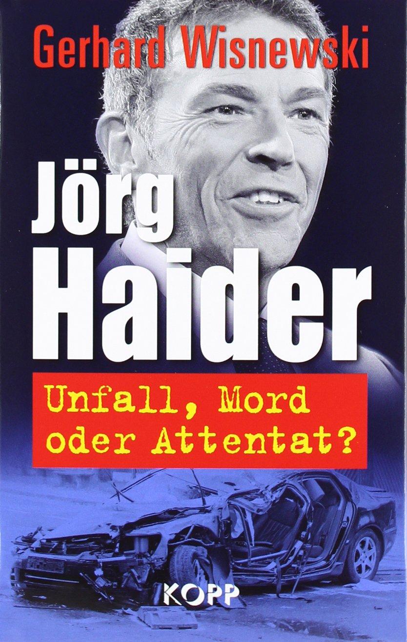Jörg Haider: Unfall, Mord oder Attentat?