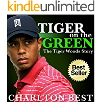 Tiger, Tiger on the Green: The Amazing Tiger Woods Story...Golf, Girls and Greatness (Sports Unlimited Book 2)