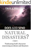 Does God Send Natural Disasters?: Vindicating God's character concerning Accidents and Disasters