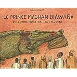 Le prince Maghan Diawara : Et le crocodile du lac Faguibine