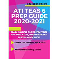 TEAS 6 PREP GUIDE 2020-2021: TEAS 6 MULTIPLE CHOICE STRATEGIES FOR BASIC MATHS, WORD PROBLEMS, ENGLISH AND SCIENCES(A GUIDE FOR NURSING EXAMS) (English Edition)