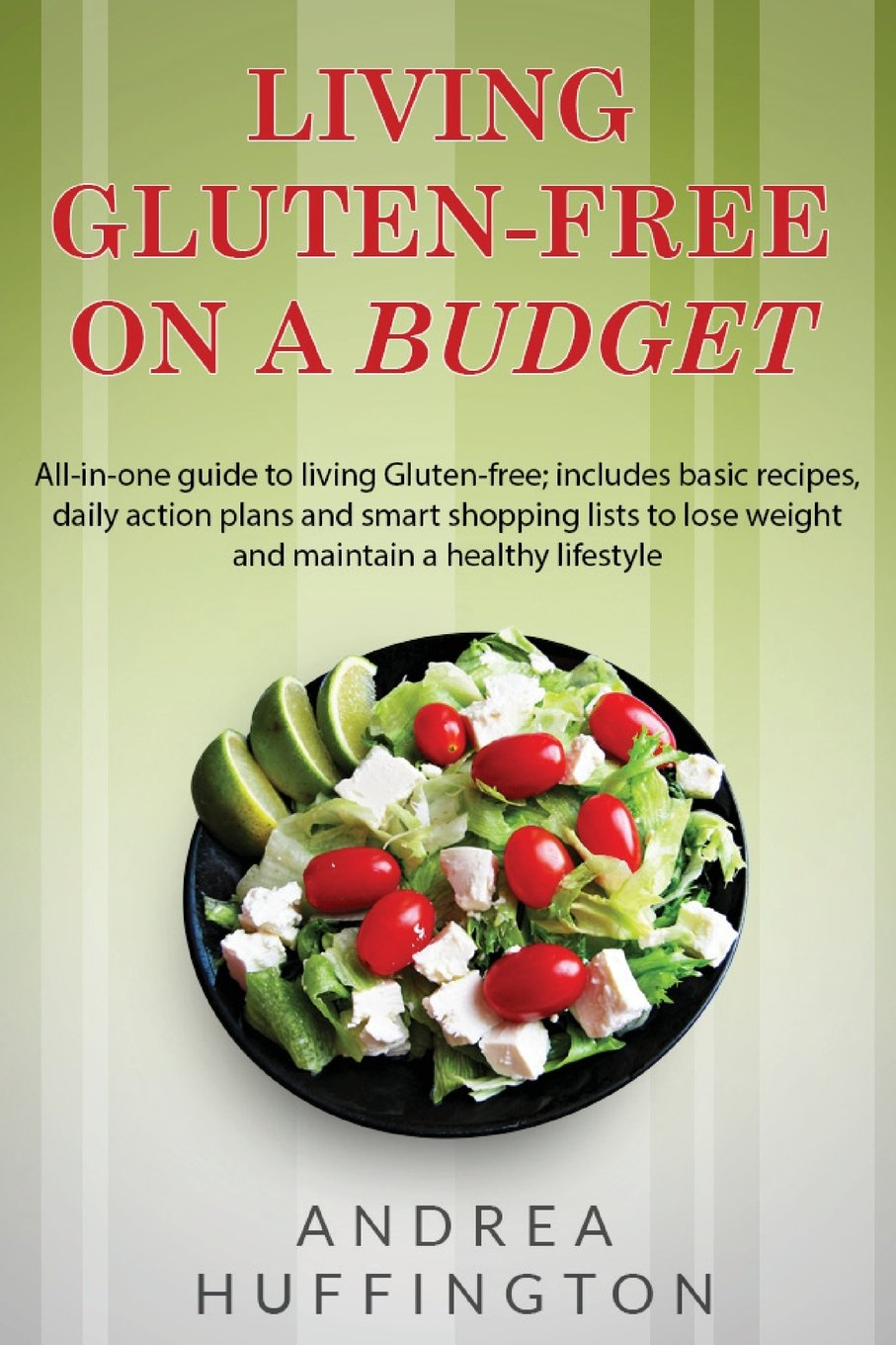 Download Living Gluten-free on a Budget: All-in-One Guide to Living Gluten-Free; Includes Basic Recipes, Daily Action Plans and Smart Shopping Lists to Lose Weight and Maintain a Healthy Lifestyle pdf