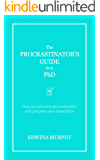 The Procrastinator's Guide to a PhD: How to overcome procrastination and complete your dissertation