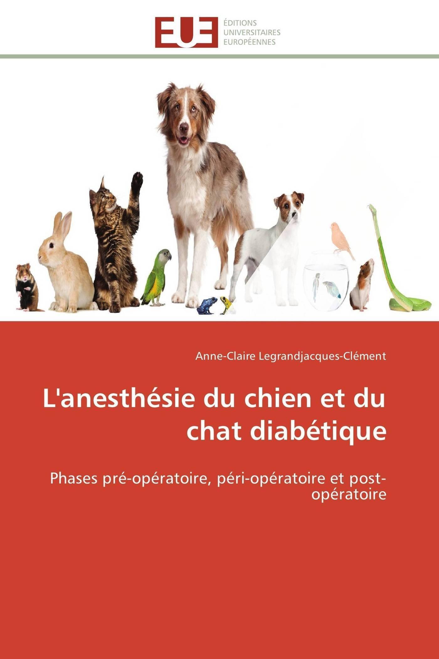 L'anesthésie du chien et du chat diabétique: Phases pré-opératoire, péri-opératoire et post-opératoire (Omn.Univ.Europ.) (French Edition) pdf