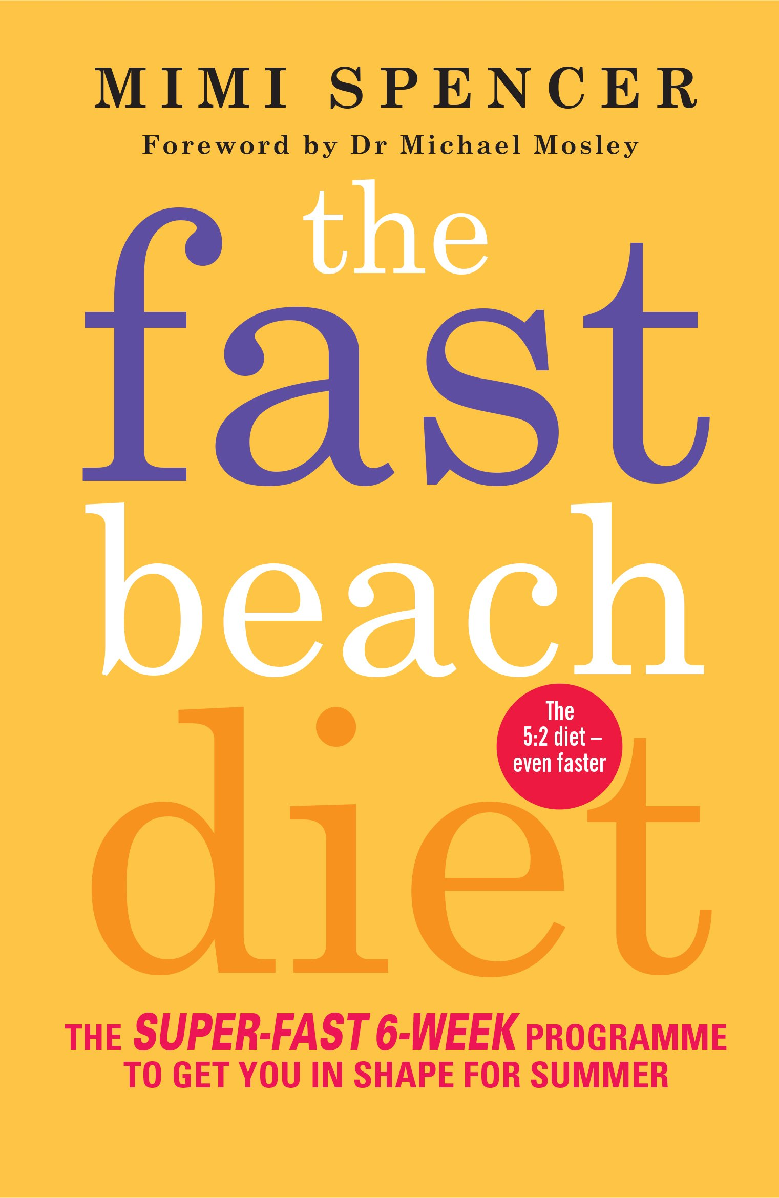 Fast Beach Diet: The Super-Fast 6-Week Programme to Get You in Shape for  Summer: Amazon.co.uk: Mimi Spencer: 9781780722245: Books