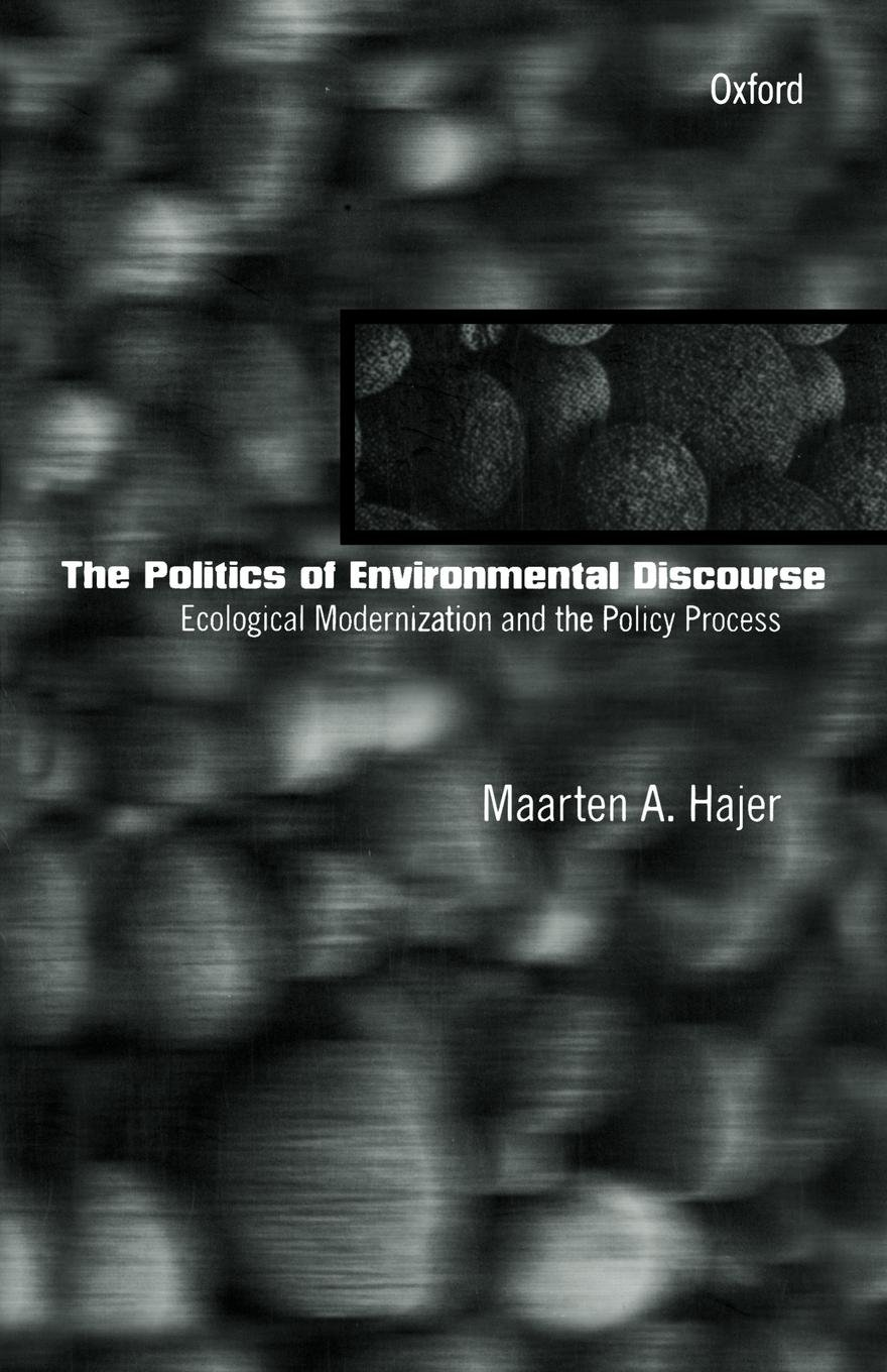 The Politics of Environmental Discourse: Ecological Modernization and the Policy Process by Clarendon Press