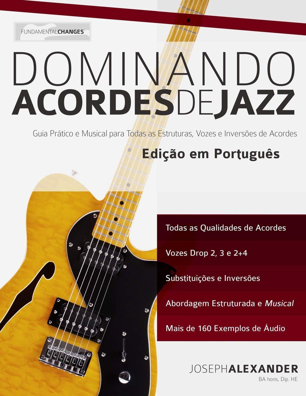 Dominando Acordes de Jazz na Guitarra: Guia Práctico e Musical para Toda as Estruturas, Vozes e Inversões de Acordes (Portuguese Edition): Mr Joseph ...
