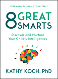 8 Great Smarts: Discover and Nurture Your Child's Intelligences