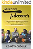 Millennial Takeover: A Clear Roadmap to Identifying Your Purpose, Enhancing your Skills and Building a Satisfying Career and Life. (English Edition)