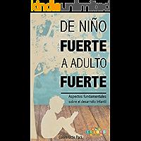 DE NIÑO FUERTE A ADULTO FUERTE: Aspectos fundamentales sobre Desarrollo Infantil
