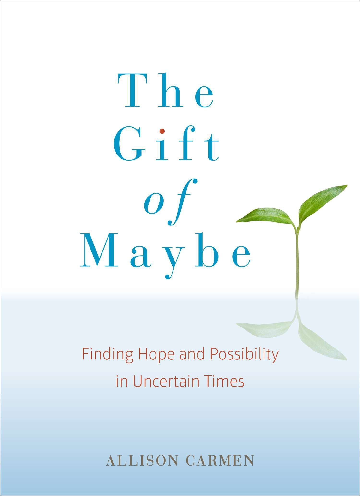 Download The Gift of Maybe: Finding Hope and Possibility in Uncertain Times ebook