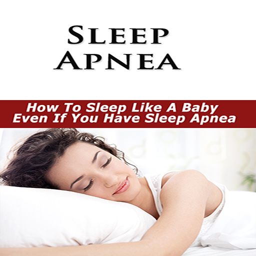 Sleep Apnea  : How To Sleep Like A Baby Even If You Have Sleep Apnea!