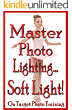 Master Photo Lighting - Soft Light (On Target Photo Training Book 8)