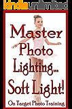 Master Photo Lighting - Soft Light (On Target Photo Training Book 8) (English Edition)