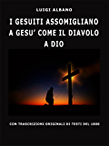 I Gesuiti assomigliano a Gesù come il Diavolo a Dio