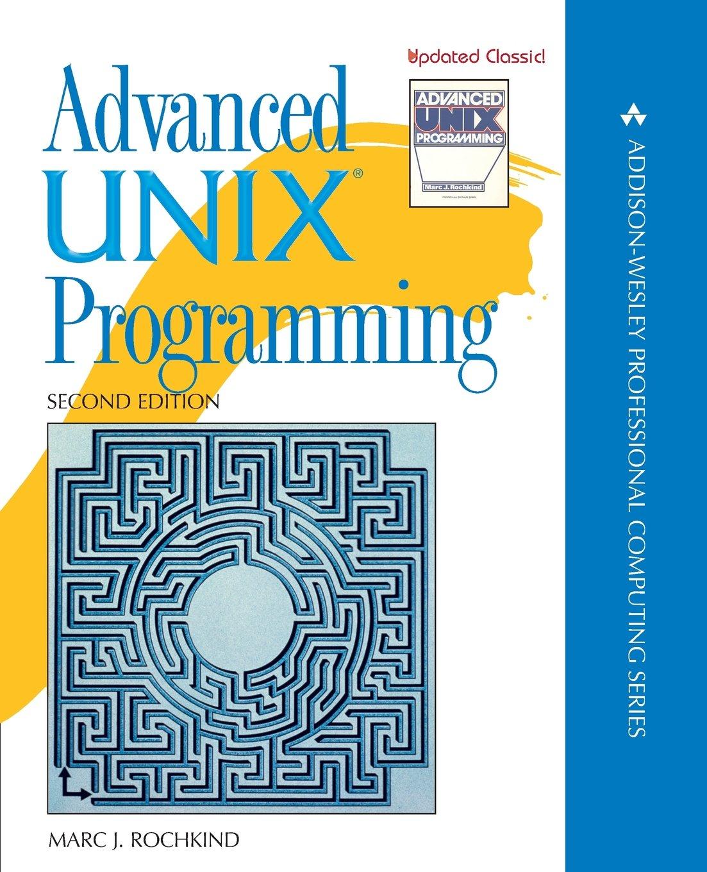 Advanced UNIX Programming (2nd Edition): Marc J. Rochkind: 9780131411548:  Books - Amazon.ca