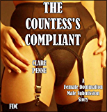 The Countess's Compliant: A Female Domination/Male Submission Story