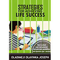 Strategies For Achieving Life Success: How to Unlock Your Real Potential, Increase Your Possibilities and Maxizime Your Success (English Edition)