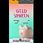 Geld Sparen: Wie Sie Ihre schulden abbauen und Ihr Haushaltsbuch wieder in den griff bekommen mit  diesen 25 Geldspar Tipps finanzielle Freiheit erlangen