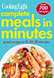 COOKING LIGHT Complete Meals in Minutes: Great Recipes in 15, 20, 30 minutes