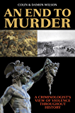 An End to Murder: A Criminologist's View of Violence Throughout History