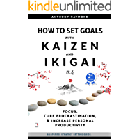 How to Set Goals with Kaizen & Ikigai: Focus, Cure Procrastination, & Increase Personal Productivity.