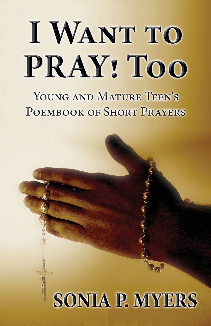 I Want to Pray! Too: Young and Mature Teen's Poembook of