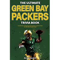 The Ultimate Green Bay Packers Trivia Book: A Collection of Amazing Trivia Quizzes and Fun Facts For Die-Hard Packers…