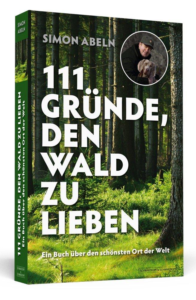 111 Gründe, den Wald zu lieben: Ein Buch über den schönsten Ort der Welt