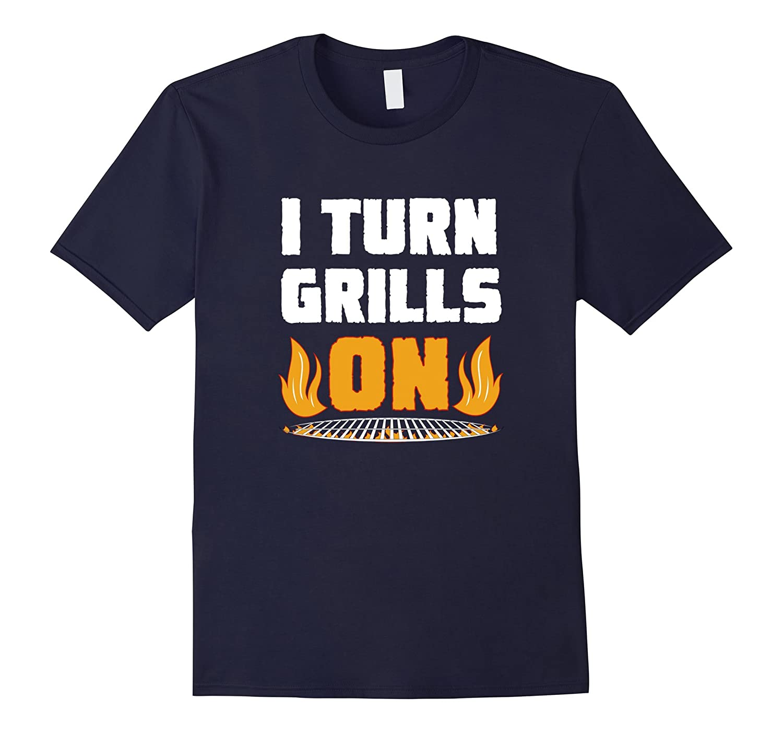 I Turn Grills On Funny BBQ T-Shirt Grilling Pun Joke Master