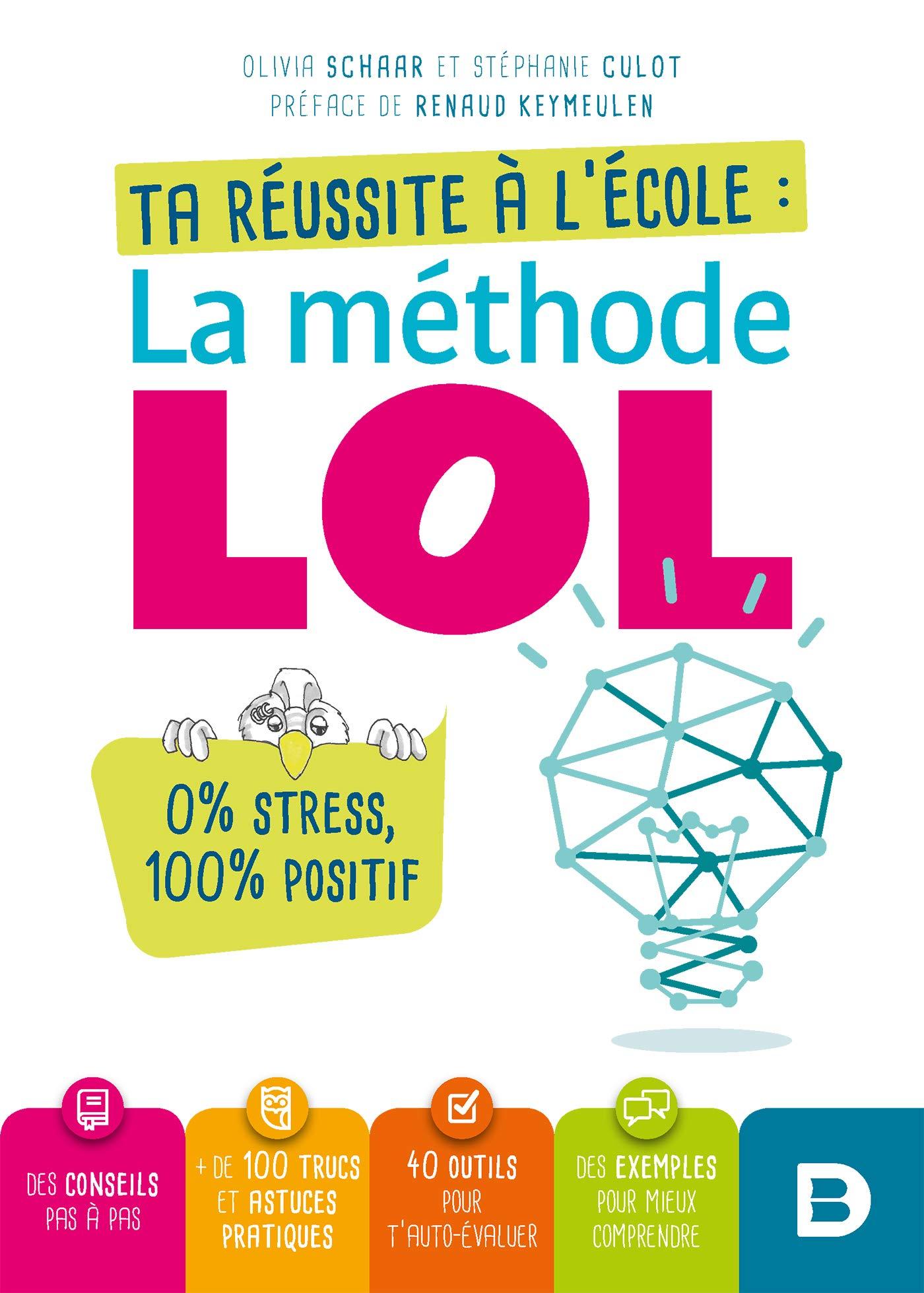 Ta réussite à l'école : La méthode LOL pour les collégiens et les lycéens (apprendre, réviser, mémoriser, se motiver, s'organiser)