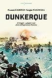 Dunkerque. 26 maggio-4 giugno 1940: storia dell'operazione Dynamo