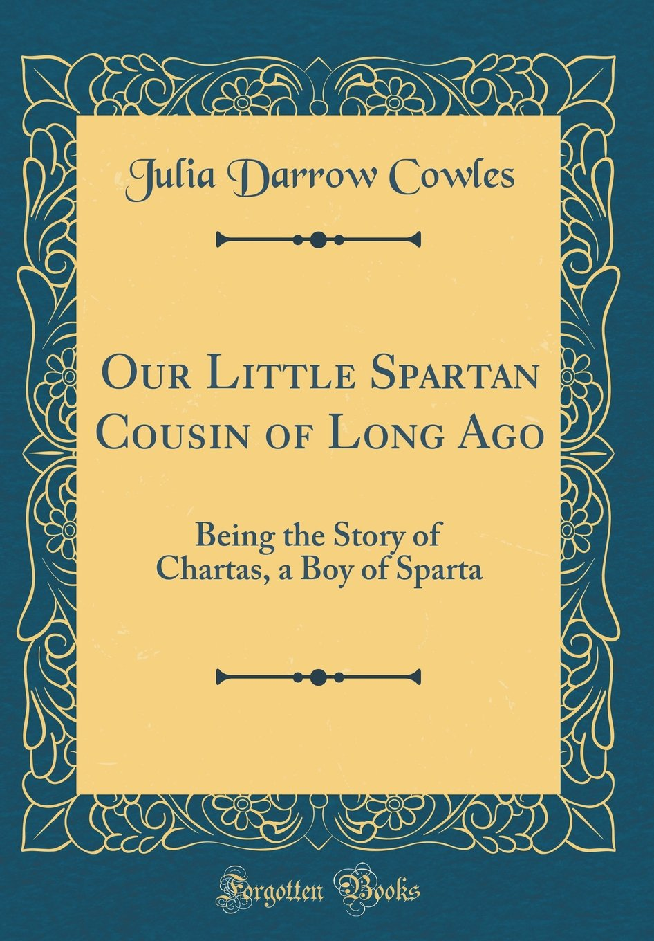 Download Our Little Spartan Cousin of Long Ago: Being the Story of Chartas, a Boy of Sparta (Classic Reprint) pdf