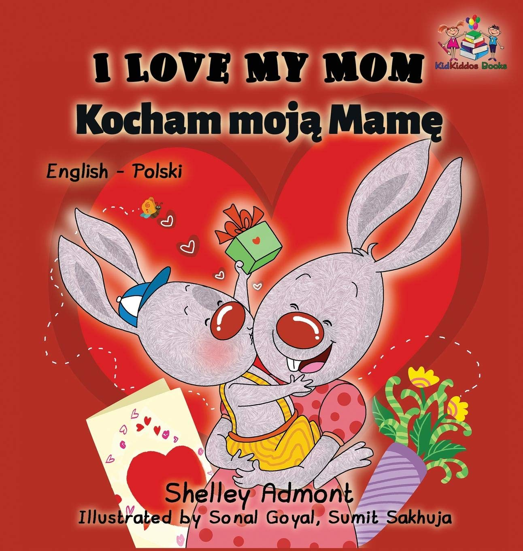 I Love My Mom: English Polish Bilingual Children's Book (English Polish Bilingual Collection) (Polish Edition) pdf