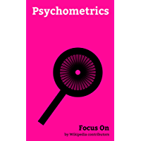 Focus On: Psychometrics: Intelligence Quotient, Accuracy and Precision, Likert Scale, Statistical hypothesis Testing, Factor Analysis, Francis Galton, ... Stanford–Binet Intelligence Scales, etc.