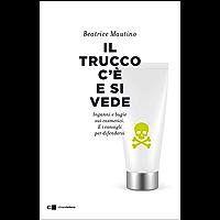 Il trucco c'è e si vede: Inganni e bugie sui cosmetici. E i consigli per difendersi (Italian Edition)