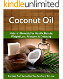 Coconut Oil Recipes: Nature's Remedy for Health, Beauty, Weight Loss, Allergies and Detoxing (The Easy Recipe Book 29)