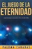 El Juego De La Eternidad. Universos Solares En Creación