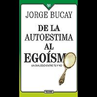 De la autoestima al egoísmo: Un diálogo entre tu y yo (Biblioteca Jorge Bucay)