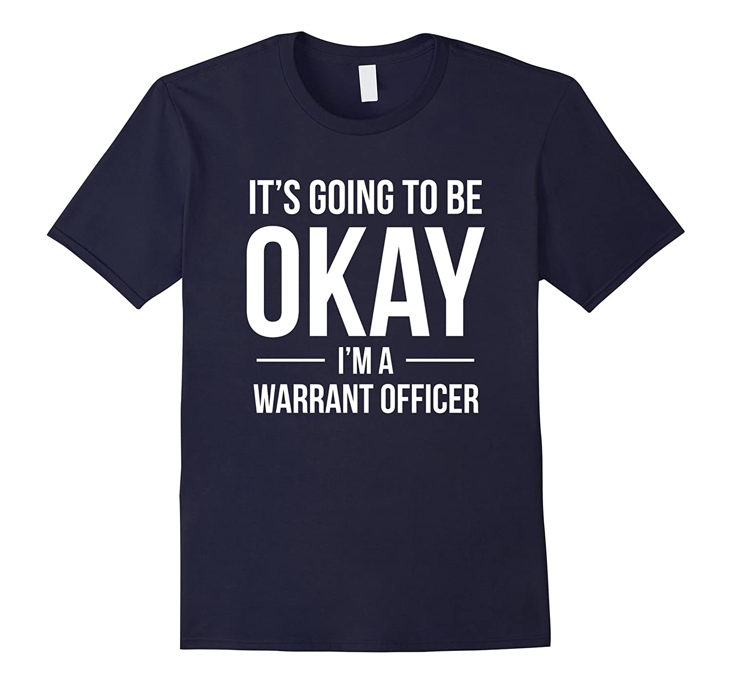 ITS GOING TO BE OKAY IM A WARRANT OFFICER GIFT SHIRT-CD