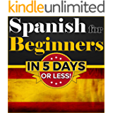 Spanish for Beginners: The COMPLETE Crash Course to Speaking Spanish in 5 Days OR LESS!