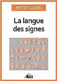 La langue des signes: Apprendre à communiquer avec les sourds et les malentendants (Petit guide t. 221)