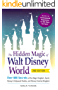 The Hidden Magic of Walt Disney World: Over 600 Secrets of the Magic Kingdom, Epcot, Disney's Hollywood Studios, and Disney's Animal Kingdom