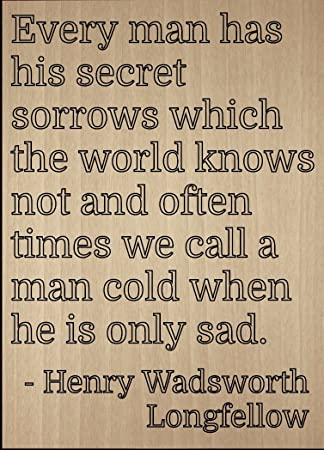 U0026quot;Every Man Has His Secret Sorrows Which...u0026quot; Quote By