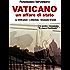 Vaticano. Un affare di stato: Le infiltrazioni, l'attentato. Emanuela Orlandi