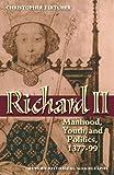 Richard II Manhood, Youth, and Politics 1377-99 (Oxford Historical Monographs)